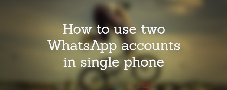 How to use two WhatsApp accounts in single phone without rooting